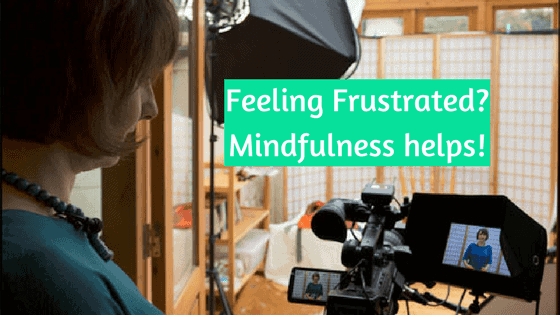 Feeling frustrated??! Mindfulness helps