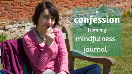 A confession from my Mindfulness journal