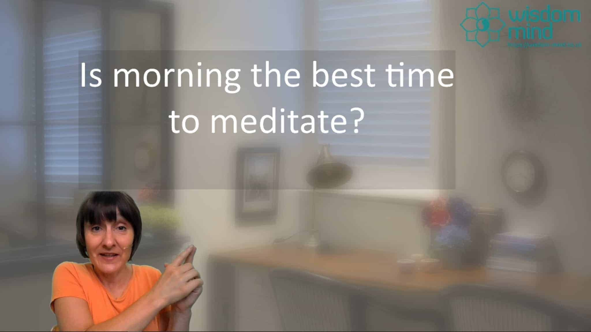 Is the morning the best time to meditate