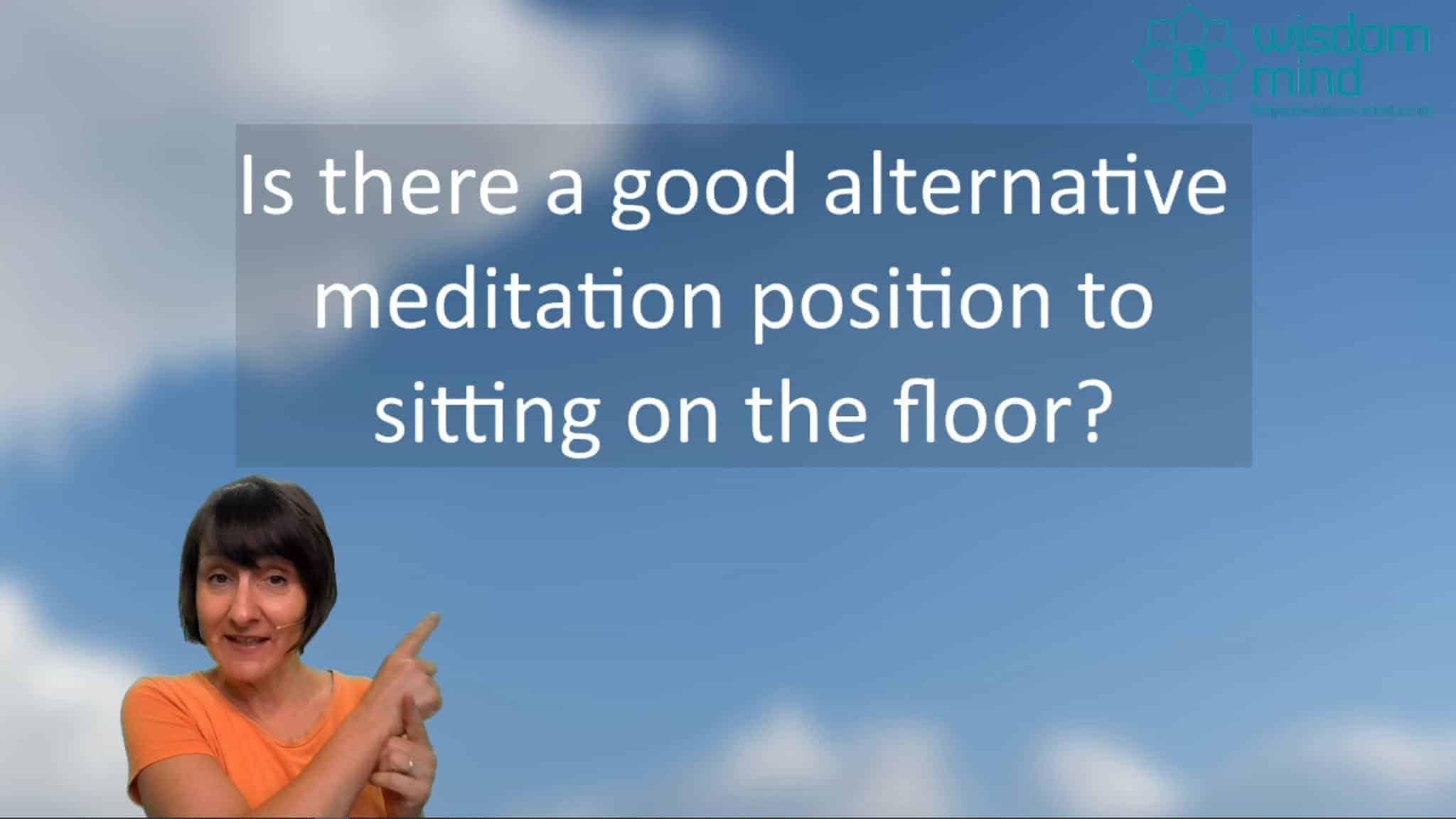 Meditation – Alternatives to sitting on the Floor